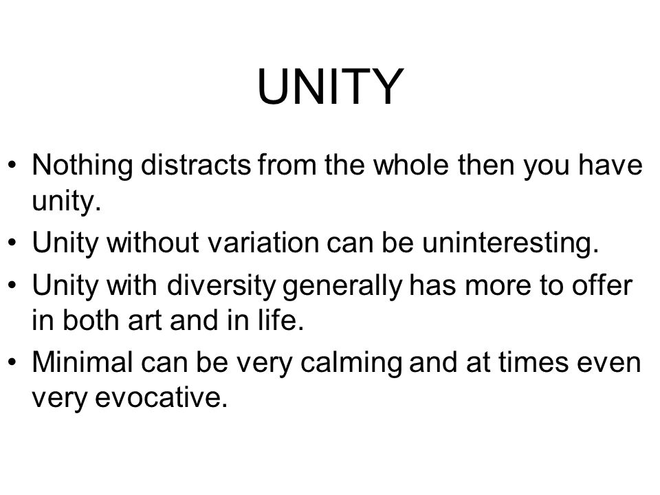 UNITY Nothing distracts from the whole then you have unity.