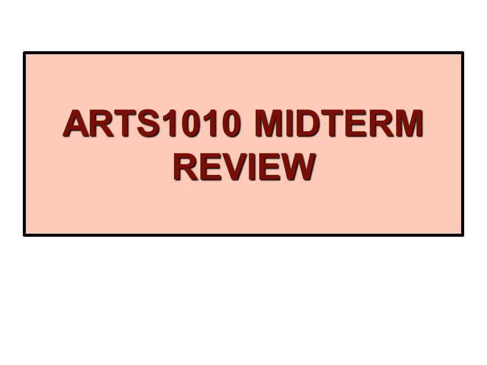 ARTS1010 MIDTERM REVIEW