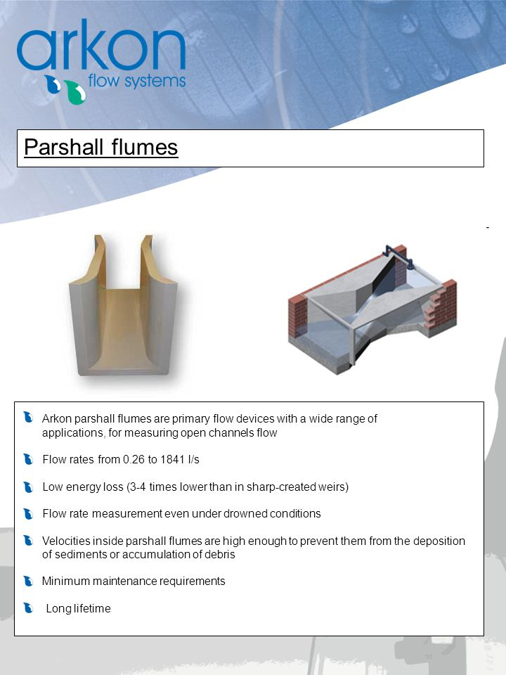 Parshall flumes Arkon parshall flumes are primary flow devices with a wide range of. applications, for measuring open channels flow.