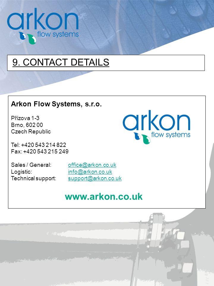 9. CONTACT DETAILS www.arkon.co.uk Arkon Flow Systems, s.r.o.