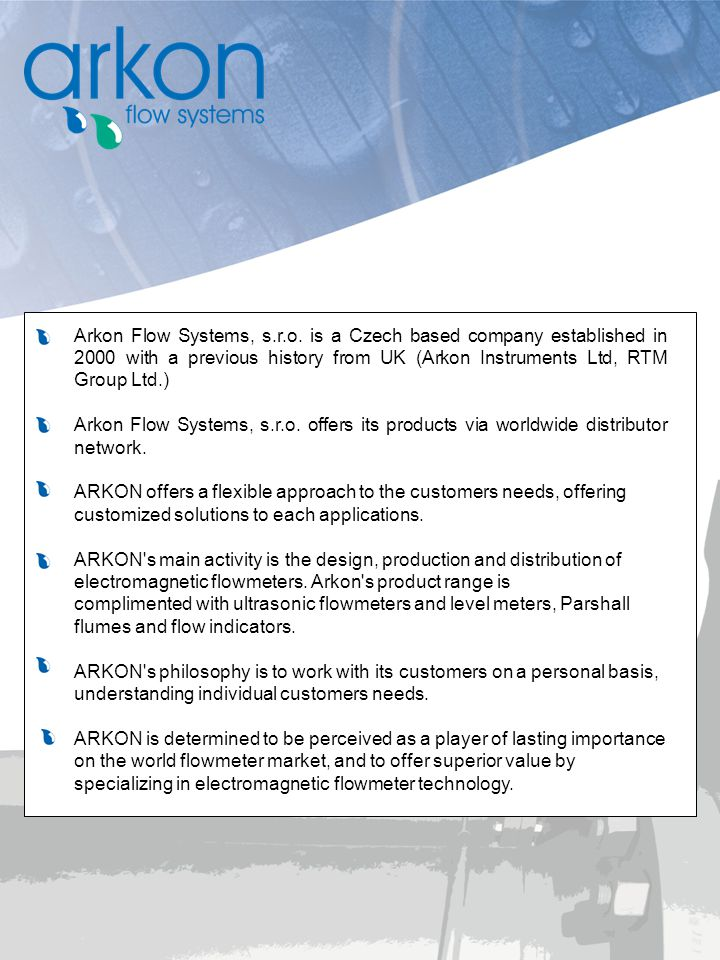 Arkon Flow Systems, s.r.o. is a Czech based company established in 2000 with a previous history from UK (Arkon Instruments Ltd, RTM Group Ltd.)