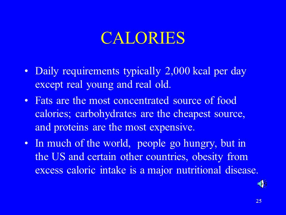 CALORIES Daily requirements typically 2,000 kcal per day except real young and real old.