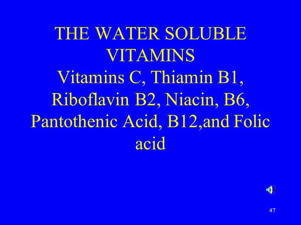 THE WATER SOLUBLE VITAMINS Vitamins C, Thiamin B1, Riboflavin B2, Niacin, B6, Pantothenic Acid, B12,and Folic acid