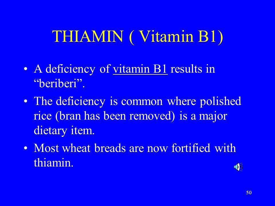 THIAMIN ( Vitamin B1) A deficiency of vitamin B1 results in beriberi .