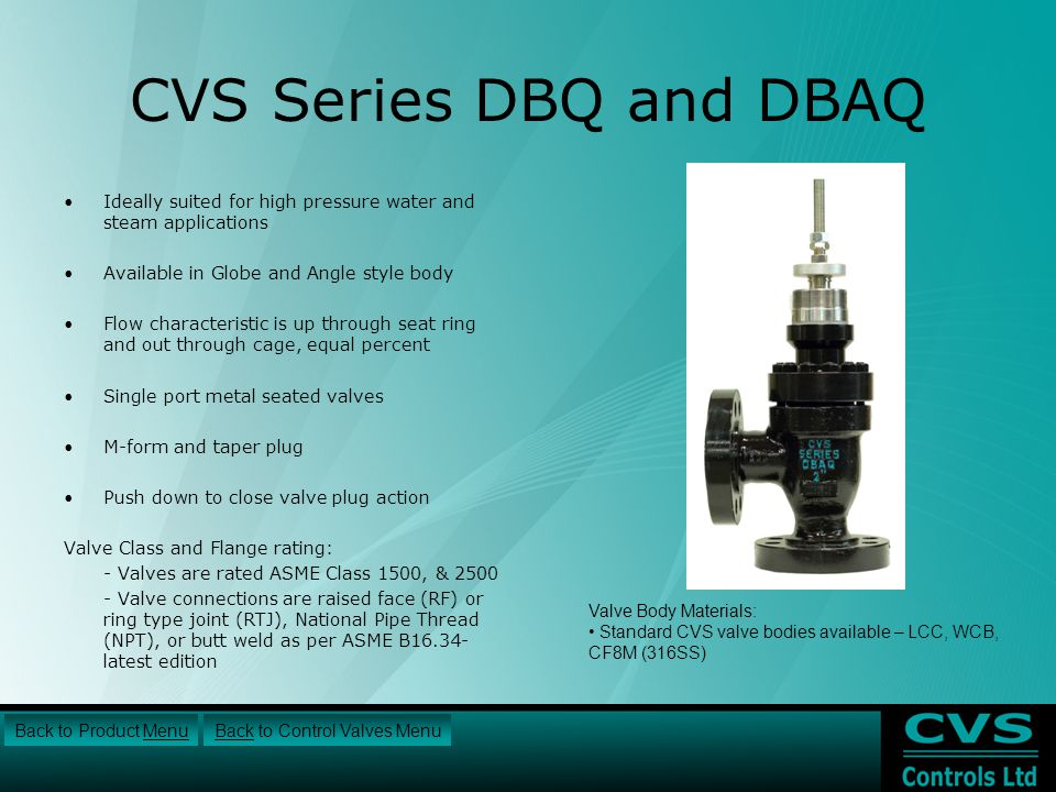 CVS Series DBQ and DBAQ Ideally suited for high pressure water and steam applications. Available in Globe and Angle style body.