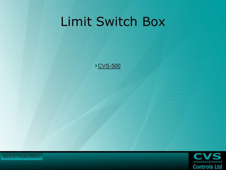 Limit Switch Box CVS-500 Back to Product Menu