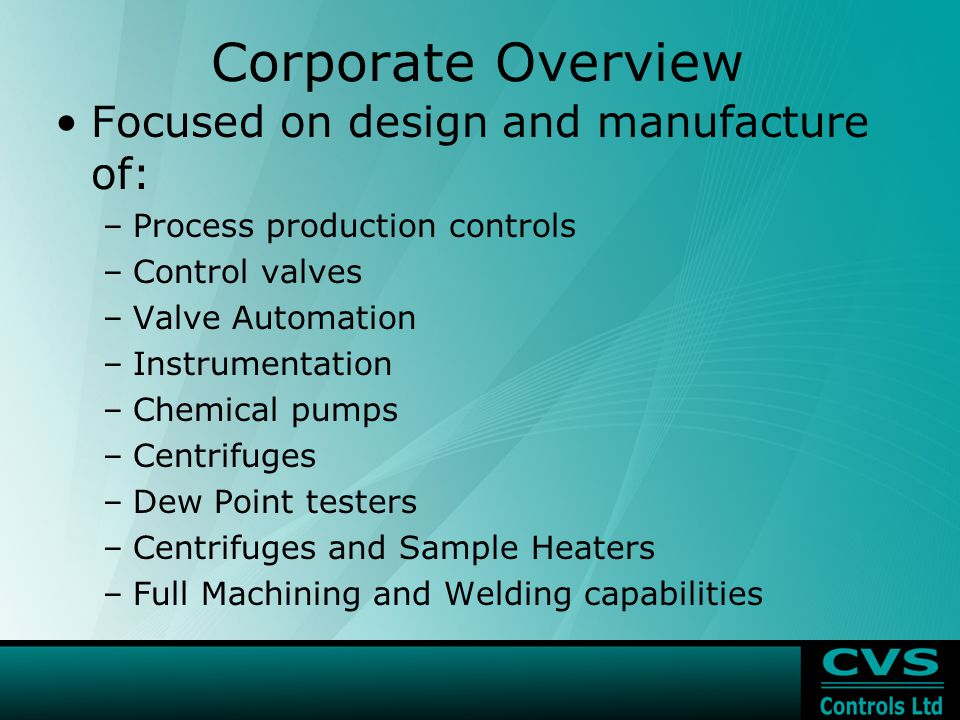 Corporate Overview Focused on design and manufacture of: