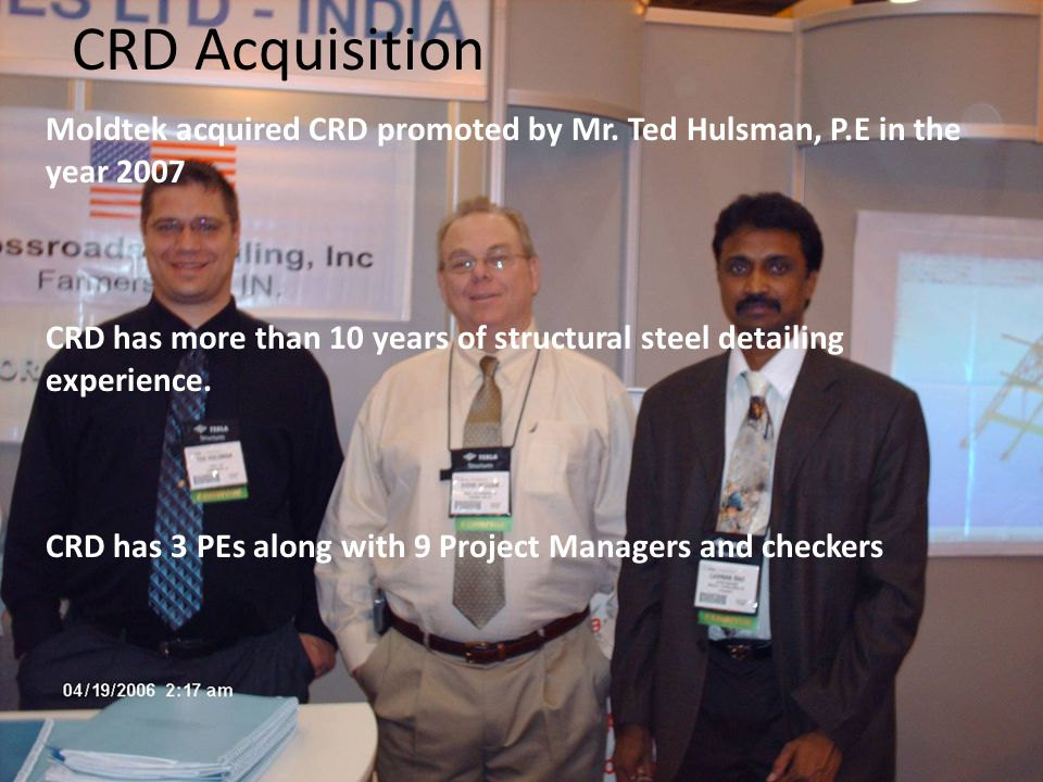 CRD Acquisition Moldtek acquired CRD promoted by Mr. Ted Hulsman, P.E in the year 2007.