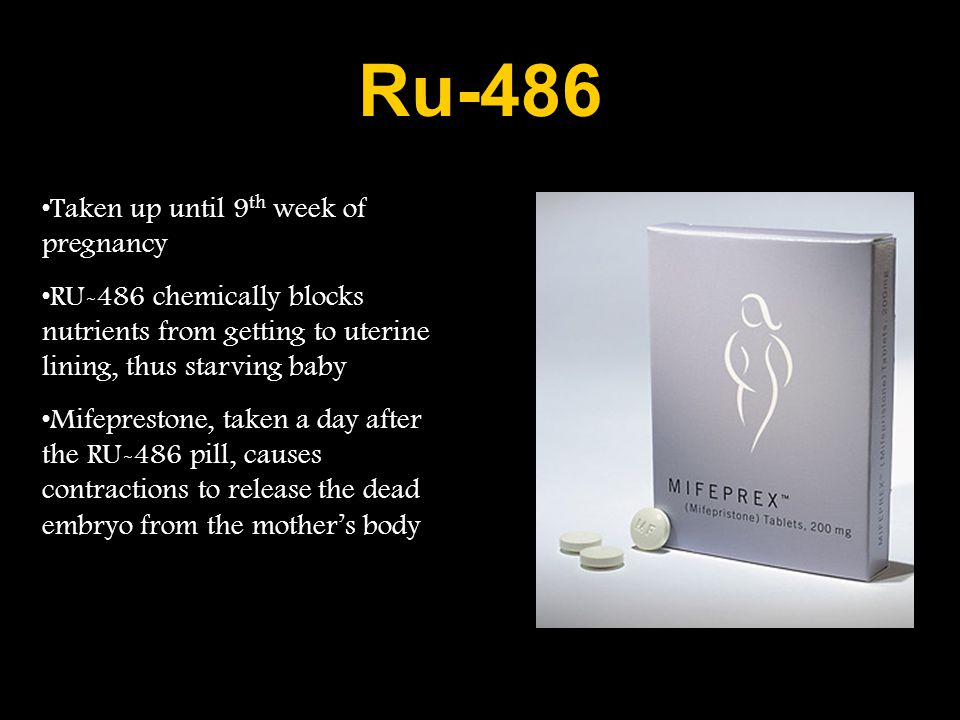 Ru-486 Taken up until 9th week of pregnancy