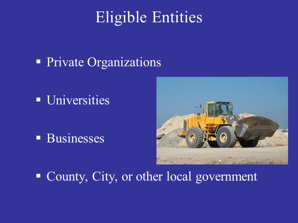 Eligible Entities Private Organizations Universities Businesses