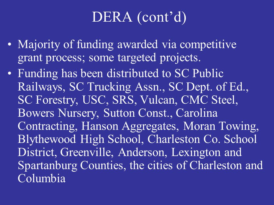 DERA (cont'd) Majority of funding awarded via competitive grant process; some targeted projects.