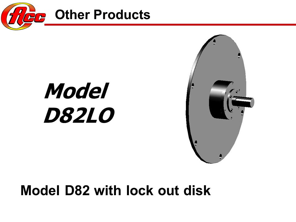 Other Products Model D82LO Model D82 with lock out disk