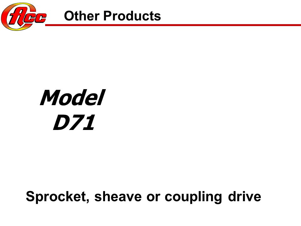 Other Products Model D71 Sprocket, sheave or coupling drive