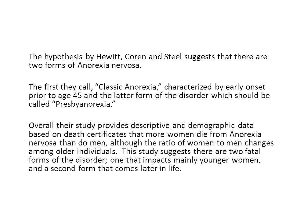The hypothesis by Hewitt, Coren and Steel suggests that there are two forms of Anorexia nervosa.