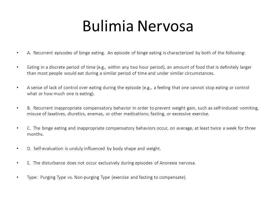 Bulimia Nervosa A. Recurrent episodes of binge eating. An episode of binge eating is characterized by both of the following: