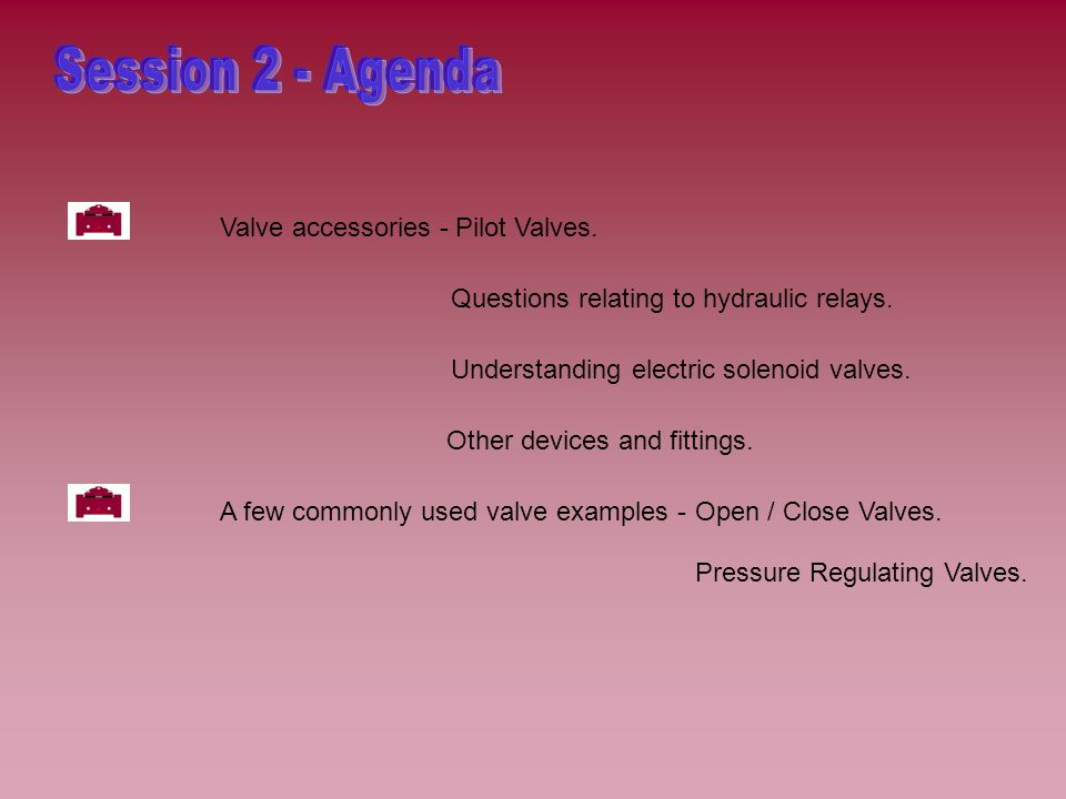 Session 2 - Agenda Valve accessories - Pilot Valves.