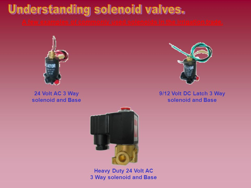 A few examples of commonly used solenoids in the irrigation trade.
