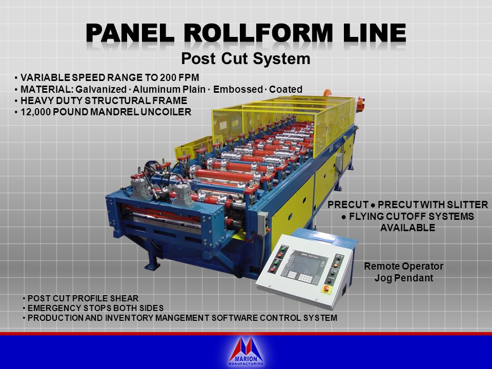 PANEL ROLLFORM LINE Post Cut System VARIABLE SPEED RANGE TO 200 FPM