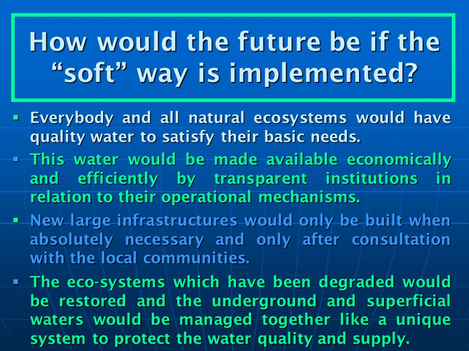 How would the future be if the soft way is implemented