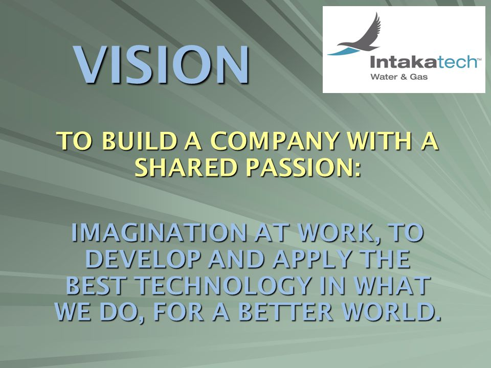 TO BUILD A COMPANY WITH A SHARED PASSION: