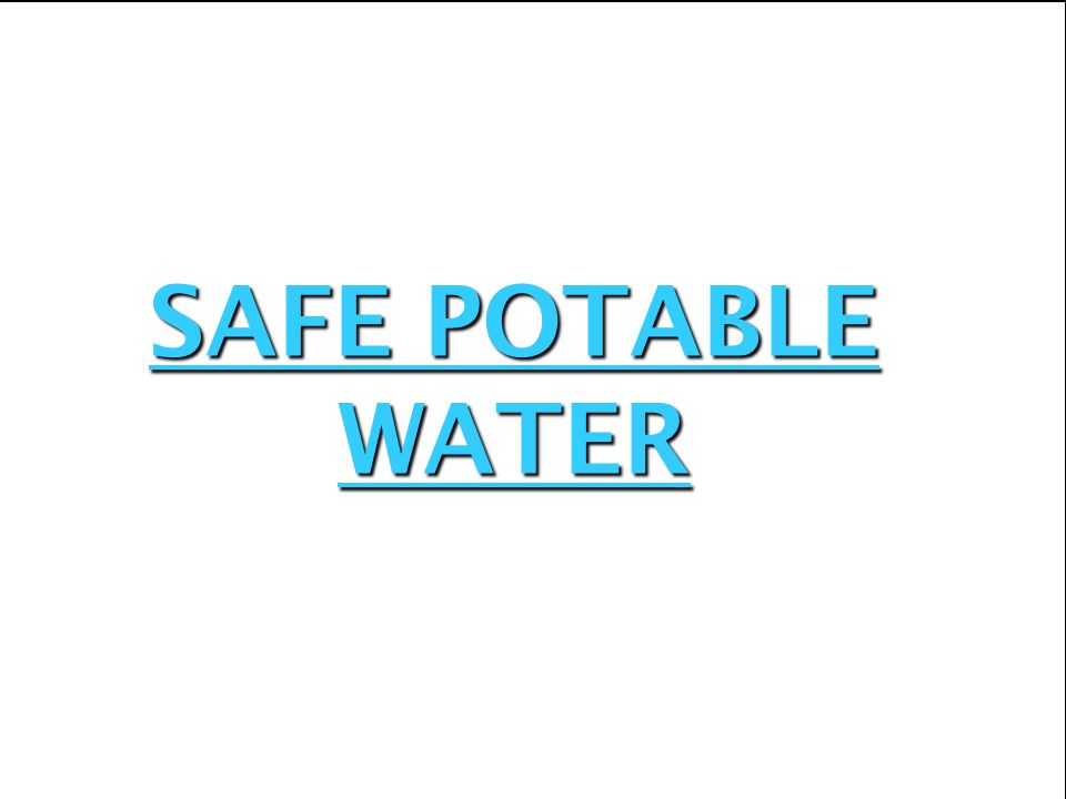 SAFE POTABLE WATER