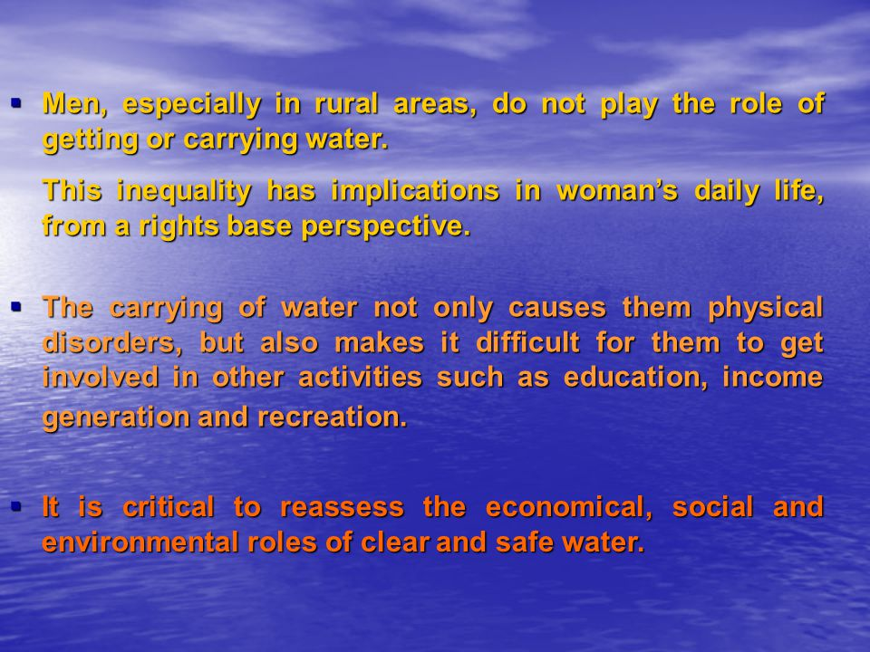 Men, especially in rural areas, do not play the role of getting or carrying water.
