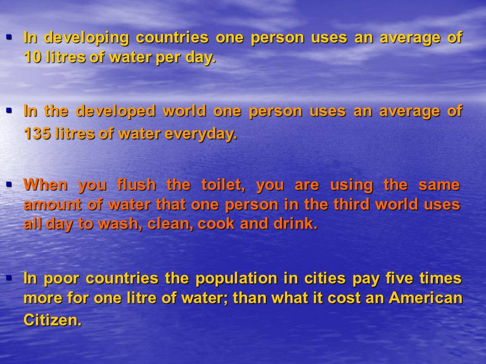 In developing countries one person uses an average of 10 litres of water per day.
