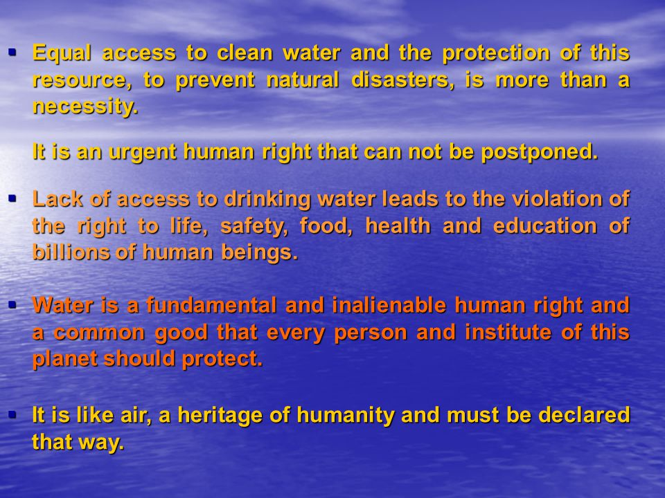 Equal access to clean water and the protection of this resource, to prevent natural disasters, is more than a necessity.
