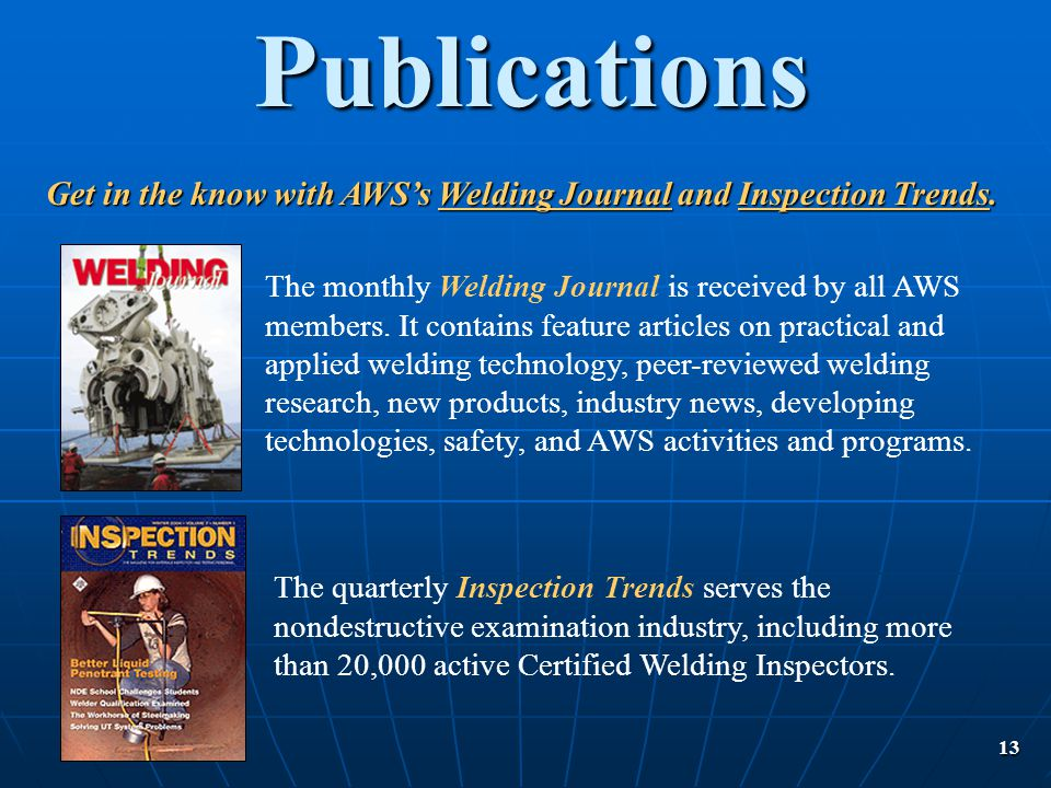 Publications Get in the know with AWS's Welding Journal and Inspection Trends.