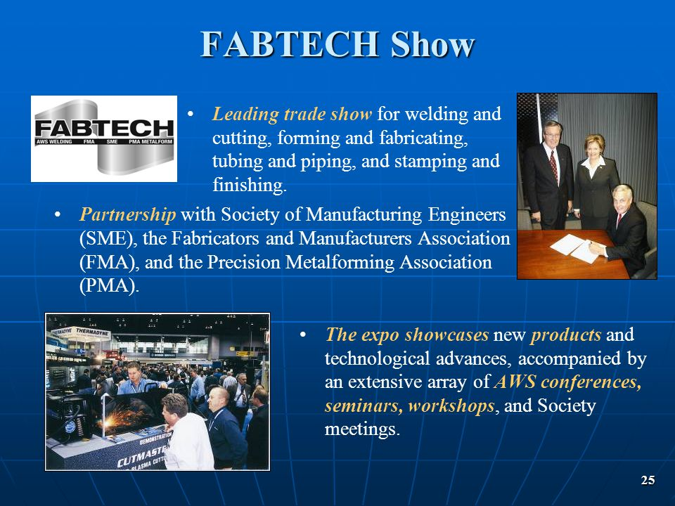 FABTECH Show Leading trade show for welding and cutting, forming and fabricating, tubing and piping, and stamping and finishing.