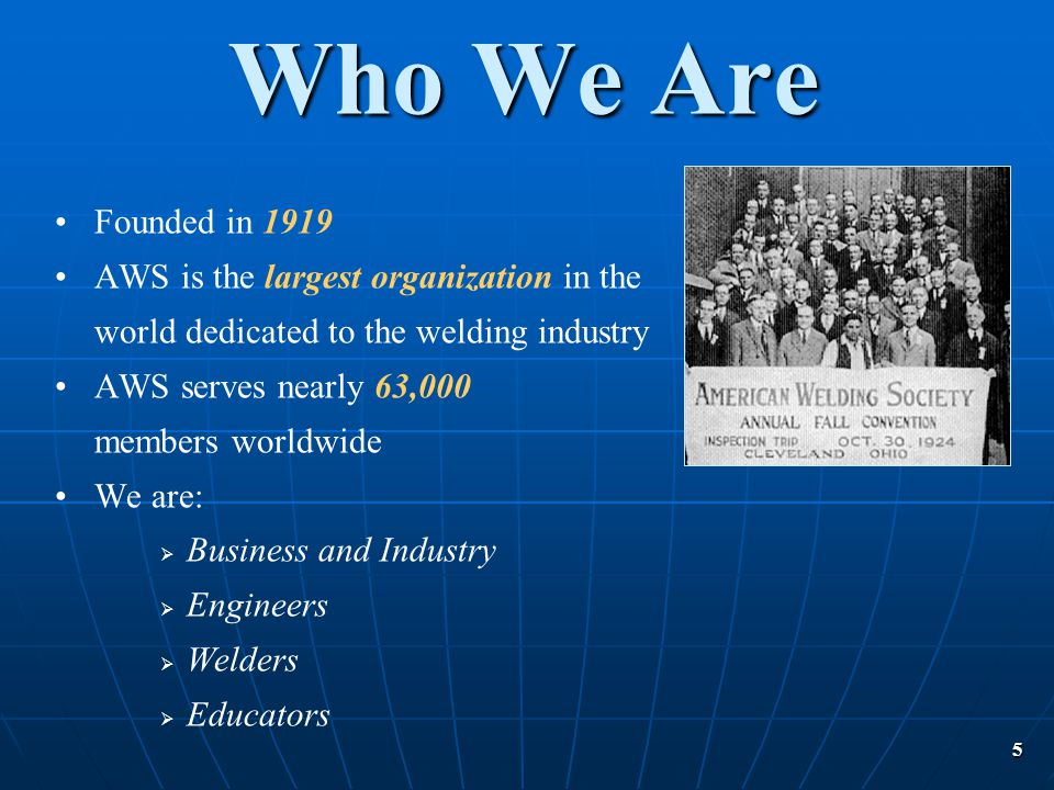 Who We Are Founded in 1919 AWS is the largest organization in the