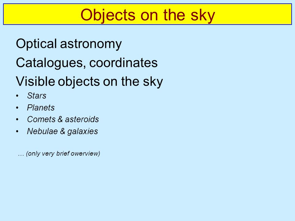 Objects on the sky Optical astronomy Catalogues, coordinates