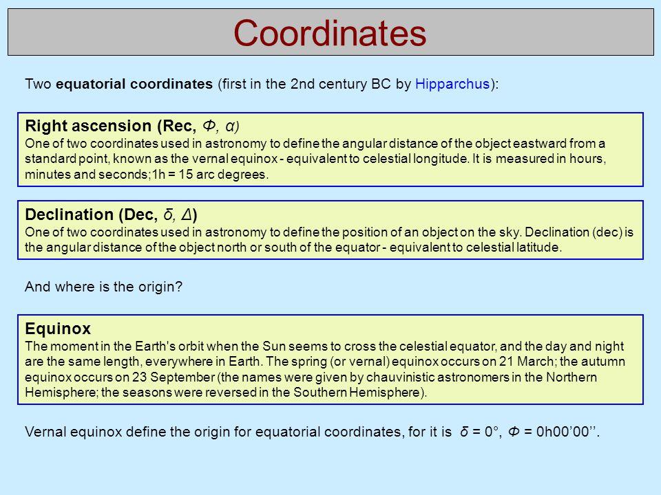 Coordinates Right ascension (Rec, Φ, α) Declination (Dec, δ, Δ)