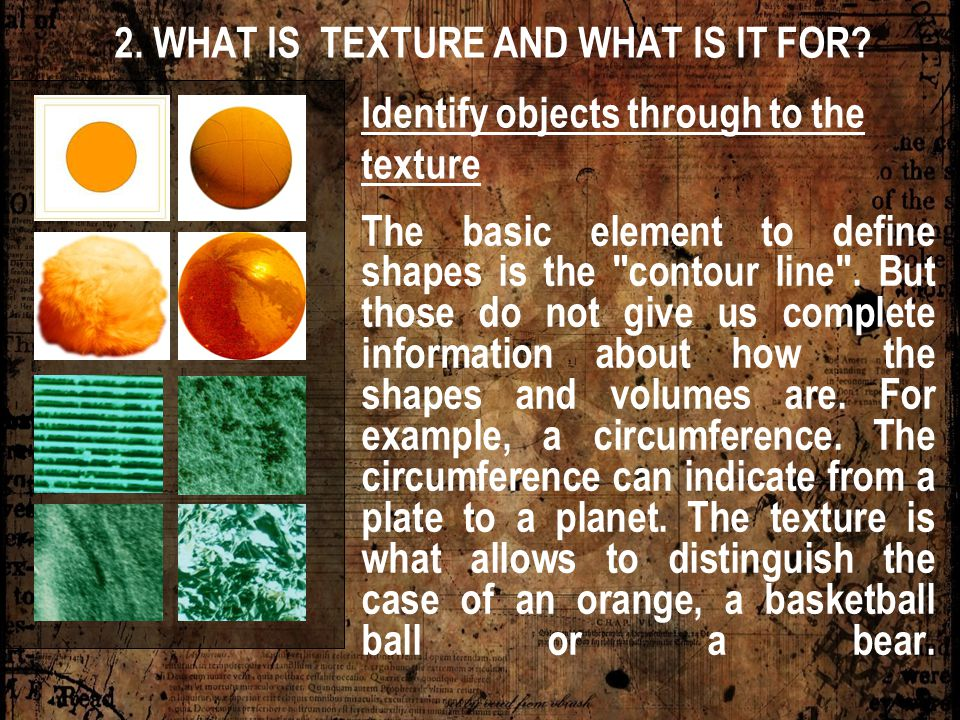 2. WHAT IS TEXTURE AND WHAT IS IT FOR