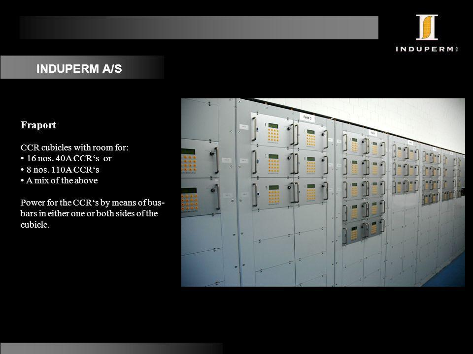 INDUPERM A/S Fraport CCR cubicles with room for: 16 nos. 40A CCR's or