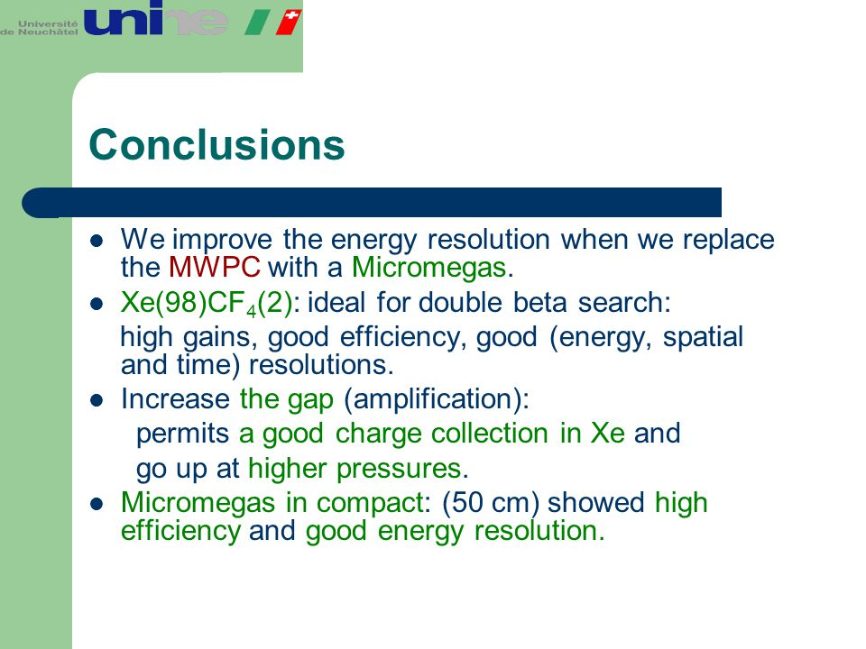 Conclusions We improve the energy resolution when we replace the MWPC with a Micromegas. Xe(98)CF4(2): ideal for double beta search: