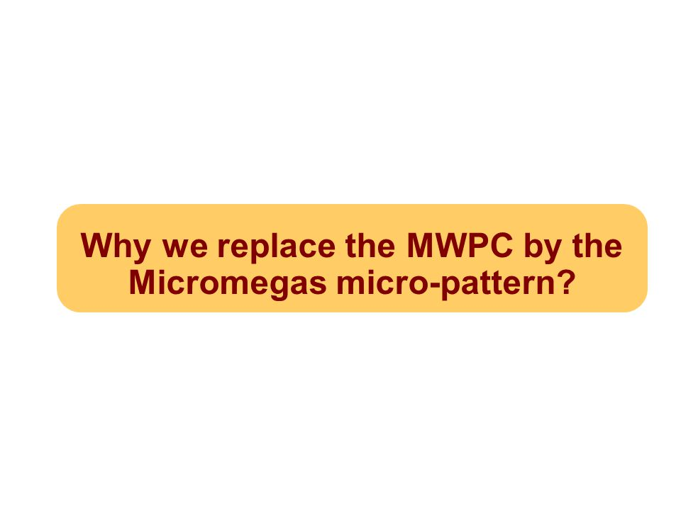 Why we replace the MWPC by the Micromegas micro-pattern