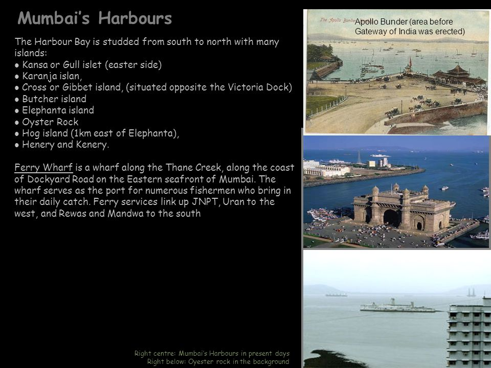 Mumbai's Harbours Apollo Bunder (area before Gateway of India was erected) The Harbour Bay is studded from south to north with many islands: