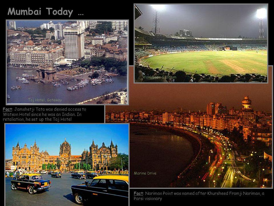 Mumbai Today … Wankhede Stadium. Taj Hotel, Gateway.