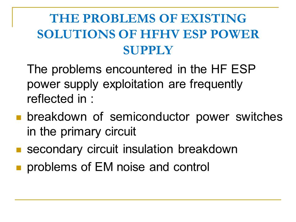 THE PROBLEMS OF EXISTING SOLUTIONS OF HFHV ESP POWER SUPPLY