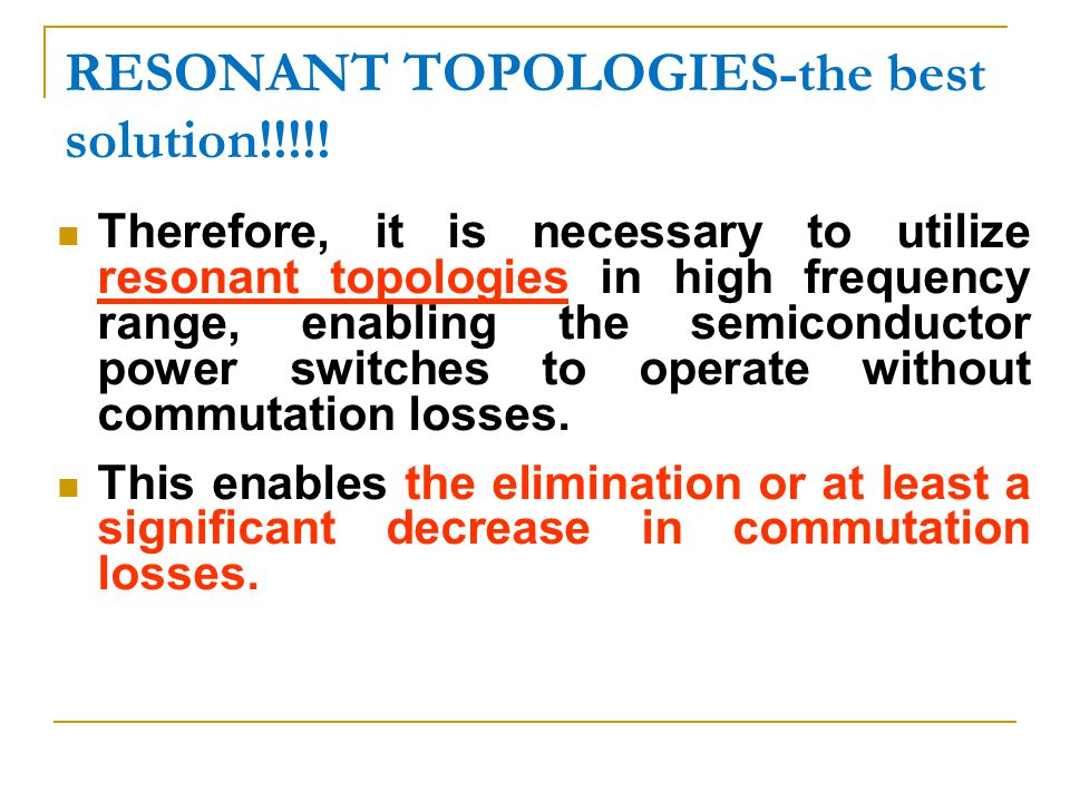 RESONANT TOPOLOGIES-the best solution!!!!!