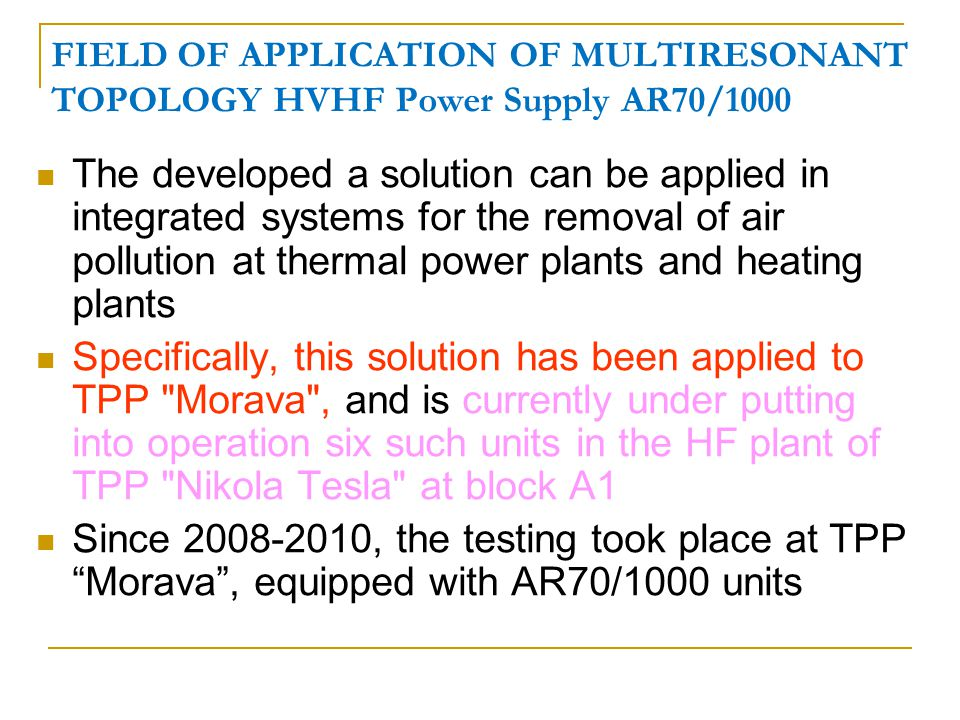 FIELD OF APPLICATION OF MULTIRESONANT TOPOLOGY HVHF Power Supply AR70/1000