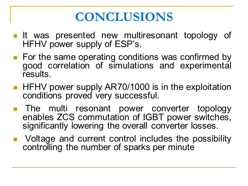 CONCLUSIONS It was presented new multiresonant topology of HFHV power supply of ESP's.