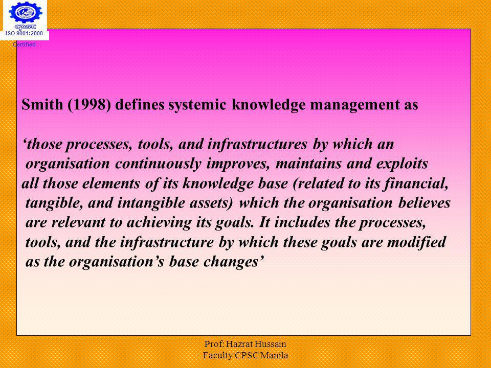 Smith (1998) defines systemic knowledge management as