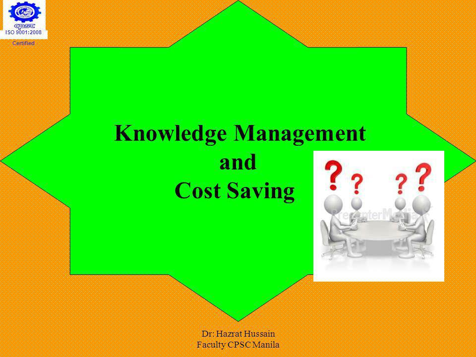 and Cost Saving Knowledge Management Dr: Hazrat Hussain