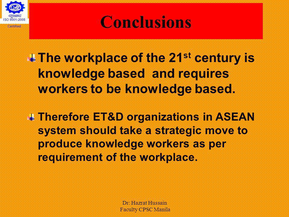 ISO 9001:2008 Certified. Conclusions. The workplace of the 21st century is knowledge based and requires workers to be knowledge based.