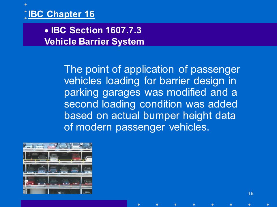 IBC Chapter 16 IBC Section 1607.7.3. Vehicle Barrier System.