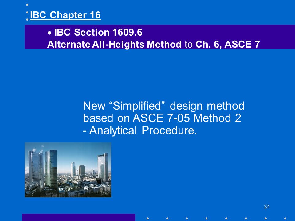 IBC Chapter 16 IBC Section 1609.6. Alternate All-Heights Method to Ch. 6, ASCE 7.