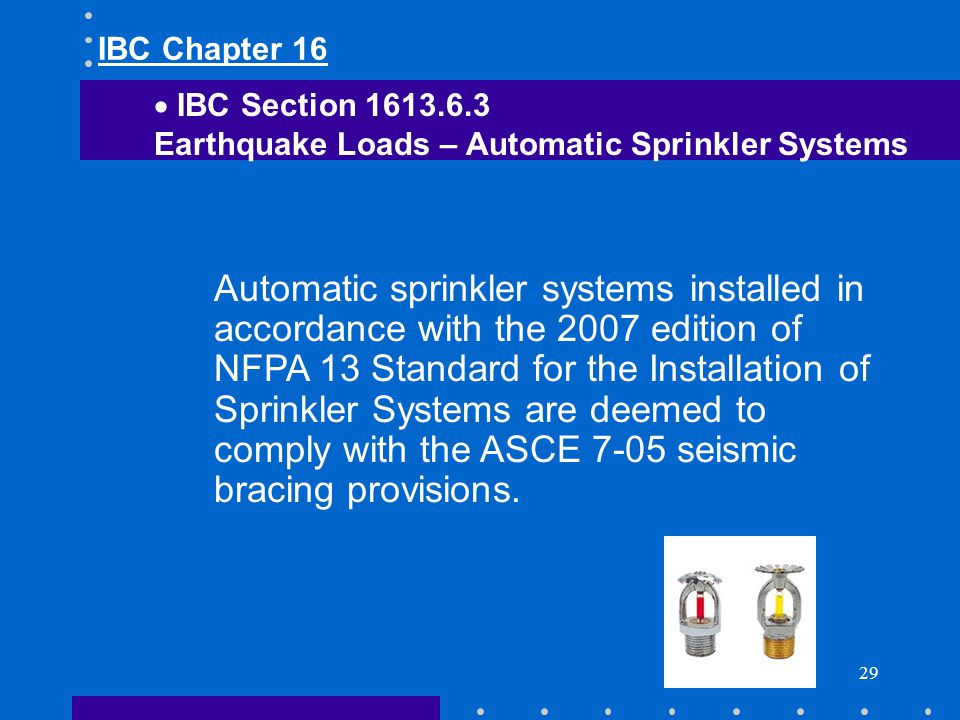 IBC Chapter 16 IBC Section Earthquake Loads – Automatic Sprinkler Systems.