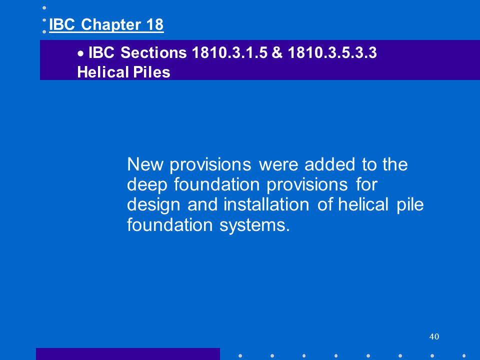 IBC Chapter 18 IBC Sections 1810.3.1.5 & 1810.3.5.3.3. Helical Piles.